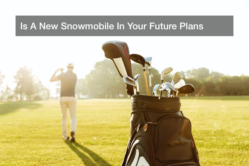 Is A New Snowmobile In Your Future Plans